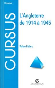 Roland Marx - L'ANGLETERRE DE 1914 A 1945. - 2ème édition.