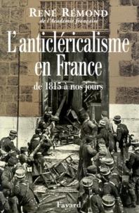 René Rémond - L'anticléricalisme en France de 1815 à nos jours.