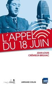 Jean-Louis Crémieux-Brilhac - L'Appel du 18 juin - Et les appels du général de Gaulle des mois de juin et juillet 1940.