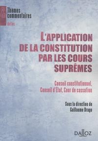 Guillaume Drago - L'application de la Constitution par les cours suprêmes - Conseil constitutionnel, Conseil d'Etat, Cour de cassation.