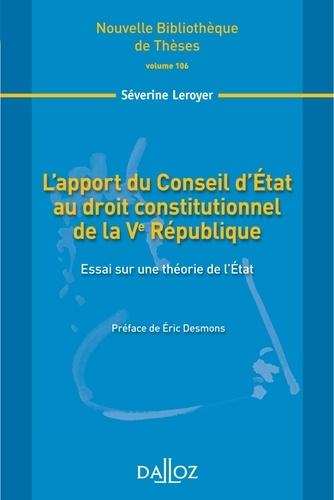 Séverine Leroyer - L'apport du Conseil d'Etat au droit constitutionnel de la Ve République - Essai sur une théorie de l'Etat.