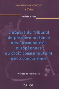 Valérie Fauré - L'apport du Tribunal de première instance des Communautés européennes au droit communautaire de la concurrence.
