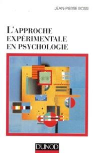 Jean-Pierre Rossi - L'approche expérimentale en psychologie.