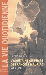 Gérard Fayolle - L'Aquitaine au temps de François Mauriac (1885-1970).