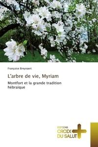 Françoise Breynaert - L'arbre de vie, Myriam - Montfort et la grande tradition hébraïque.