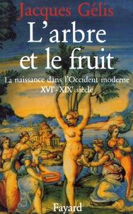 Jacques Gélis - L'arbre et le fruit - La naissance dans l'Occident moderne (XVIe-XIXe siècle).