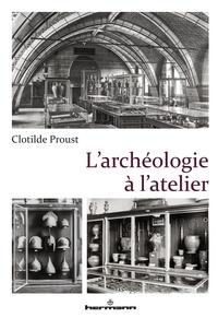 Clotilde Proust - L'archéologie à l'atelier.