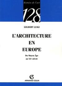 Gilbert Luigi - L'architecture en Europe - Du Moyen Age au XXe siècle.