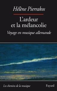 Hélène Pierrakos - L'ardeur et la mélancolie - Voyage en musique allemande.