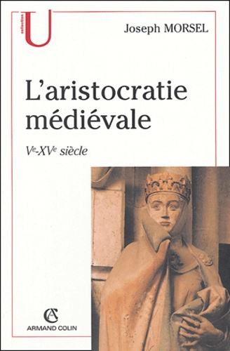 L'aristocratie médiévale. La domination sociale en Occident (Ve-XVe siècle)