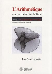 Jean-Pierre Lamoitier - L'Arithmétique - Tome 1, L'arithmétique classique.