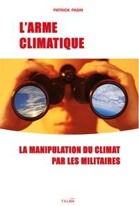 Patrick Pasin - L'arme climatique - La manipulation du climat par les militaires.
