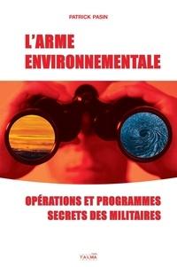 Patrick Pasin - L'Arme environnementale - Opérations et programmes secrets des militaires.