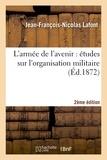 Lafont - L'armée de l'avenir : études sur l'organisation militaire (2e éd.).