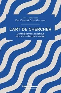 Eric Dayre et David Gauthier - L'art de chercher - L'enseignement supérieur face à la recherche-création.