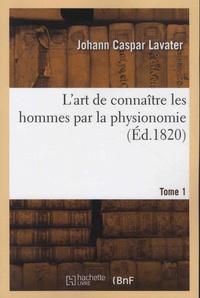 Johann Caspar Lavater - L'art de connaître les hommes par la physionomie - Tome 1.