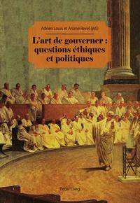 Adrien Louis et Ariane Revel - L'art de gouverner : questions éthiques et politiques.