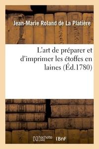 Jean-Marie Roland de La Platière - L'art de préparer et d'imprimer les étoffes en laines.