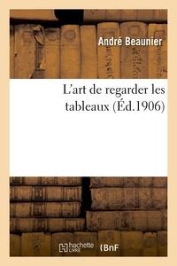 André Beaunier - L'art de regarder les tableaux.
