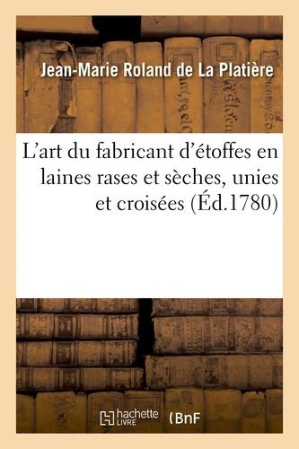 Jean-Marie Roland de La Platière - L'art du fabricant d'étoffes en laines rases et sèches, unies et croisées.