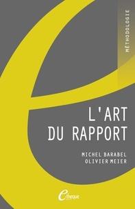 Barabel Michel et Meier Olivier - L'art du rapport - Apprendre à améliorer efficacement mémoires et rapports.