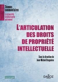 Jean-Michel Bruguière - L'articulation des droits de propriété intellectuelle.