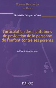 Larticulation des institutions de protection de la personne de lenfant contre ses parents.pdf