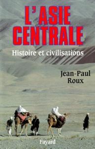 Jean-Paul Roux - L'Asie centrale. - Histoire et civilisations.