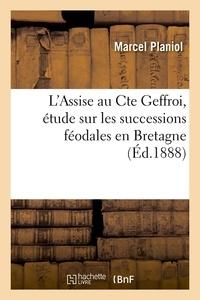Marcel Planiol - L'Assise au Cte Geffroi, étude sur les successions féodales en Bretagne, (Éd.1888).
