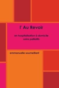 Emmanuelle Soumeillant - L'au revoir - En hospitalisation à domicile, soins palliatifs.