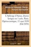 De commagny charles-françois-j Moreau - L'Auberge d'Auray, drame lyrique en 1 acte. Paris. Opéra-comique, 11 mai 1830.