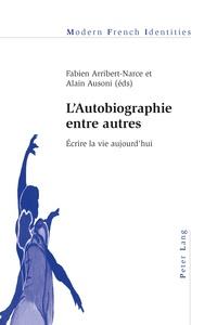 Fabien Arribert-Narce et Alain Ausoni - L'autobiographie entre autres - Ecrire la vie aujourd'hui.