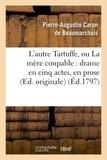 Pierre-Augustin Caron de Beaumarchais - L'autre Tartuffe, ou La mère coupable : drame en cinq actes, en prose (Ed. originale).
