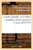 Pierre-Augustin Caron de Beaumarchais - L'Autre Tartuffe, ou la Mère coupable, drame moral en 5 actes.