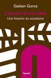 Gaëtan Gorce - L'avenir d'une idée - Une histoire du socialisme.