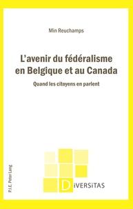 Min Reuchamps - L'avenir du fédéralisme en Belgique et au Canada - Quand les citoyens en parlent.