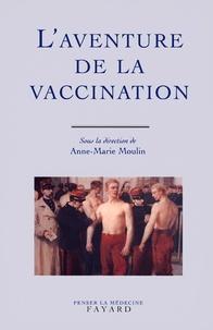Anne-Marie Moulin - L'aventure de la vaccination.
