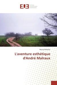 Moncef Khémiri - L'aventure esthétique d'André Malraux.