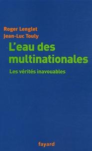 Roger Lenglet et Jean-Luc Touly - L'eau des multinationales - Les vérités inavouables.
