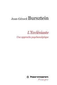 Jean-Gérard Bursztein - L'Ecclésiaste - Une approche psychanalytique.
