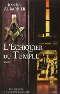 Jean-Luc Aubarbier - L'échiquier du Temple.