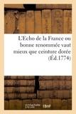 Ruault - L'Echo de la France ou bonne renommée vaut mieux que ceinture dorée, proverbe dramatique.