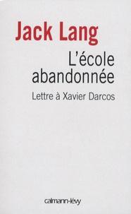 Jack Lang - L'école abandonnée - Lettre à Xavier Darcos, ministre de l'Education nationale.