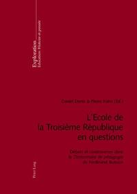 Daniel Denis et Pierre Kahn - L'Ecole de la Troisième République en questions - Débats et controverses dans le Dictionnaire de pédagogie de Ferdinand Buisson.