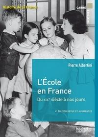 Pierre Albertini - L'école en France - Du XIXe siècle à nos jours de la maternelle à l'université.