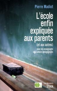 Pierre Madiot - L'école enfin expliquée aux parents (et aux autres).