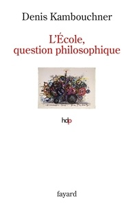 Denis Kambouchner - L'école, question philosophique.