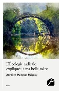 Aurélien Dupouey-Delezay - L'écologie radicale expliquée à ma belle-mère.
