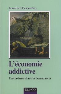 Anne-Judith Descombey - L'économie addictive - L'alcoolisme et autres dépendances.
