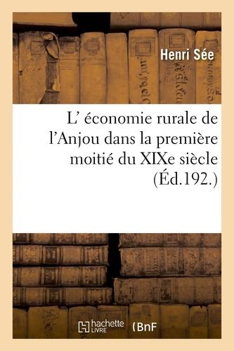 Henri See - L' économie rurale de l'Anjou dans la première moitié du XIXe siècle.